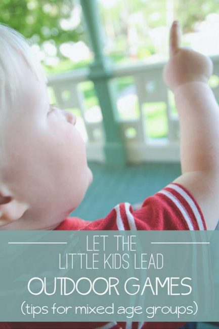 Tips to play outdoor games for all ages, together -- letting the little ones lead (brilliant!!)