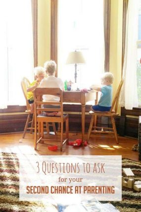 3 Questions for a Second Chance at Parenting