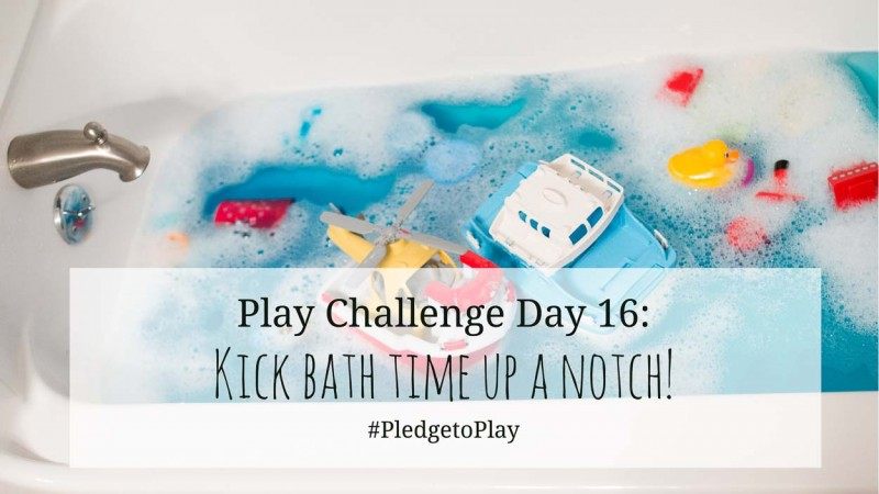 Day 16 Play Activity: Have fun in the bath! Pledge to play for an hour every day for 30 days?