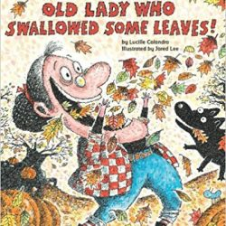 There Was an Old Lady Who Swallowed Some Leaves by Lucille Colandro