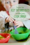 How to keep the baby busy while you're cooking dinner - simple and quick ideas to use!
