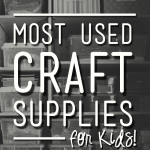 Our Most Used Kids Craft Supplies: A Look in My Cupboard