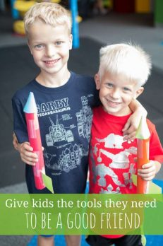 How to give kids the right tools in order to be a good friend - and make them.
