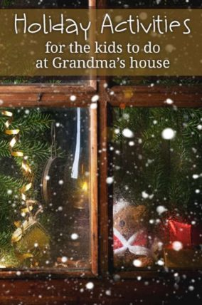 Fun holiday activities for the kids to do when we're at Grandma's house