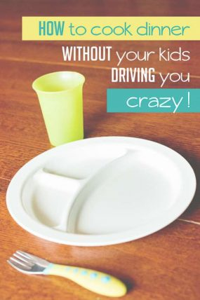 How To Cook Dinner Without Your Kids Driving You Crazy