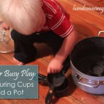 Toddler Busy Play: Measuring Cups & Pots