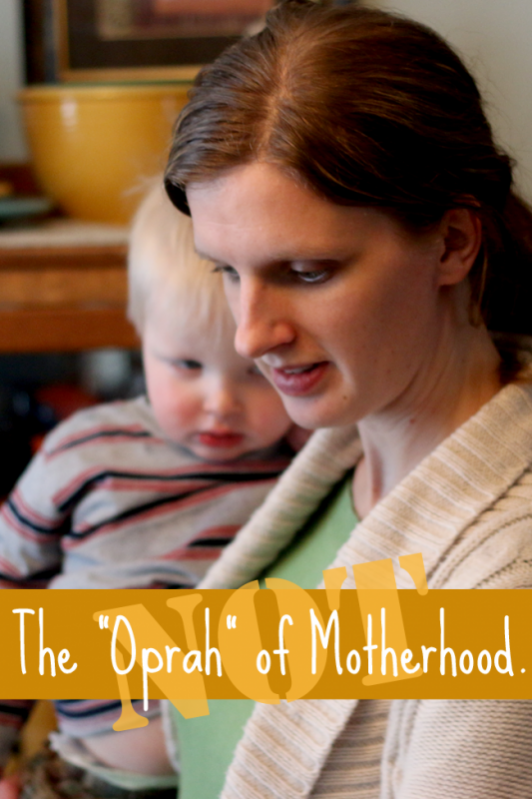 In Reality I'm Not The Oprah of Motherhood