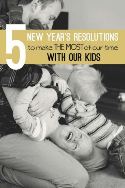 Parenting resolutions to help cherish and make the most of this time with our kids