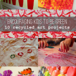 Encourage Kids to Be Green: 10 Recycled Art Projects for Kids